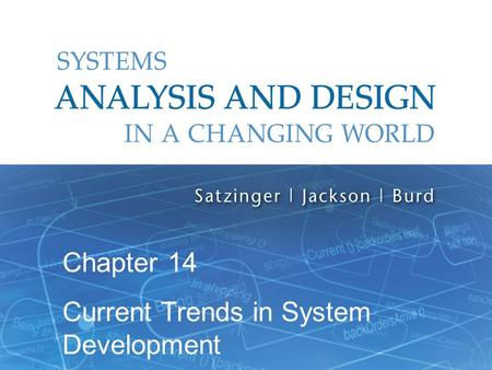 Systems Analysis and Design in a Changing World, 6th Edition 1 Chapter 14 Current Trends in System Development.