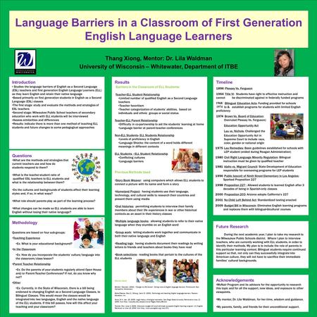 Language Barriers in a Classroom of First Generation English Language Learners Thang Xiong, Mentor: Dr. Lila Waldman University of Wisconsin – Whitewater,