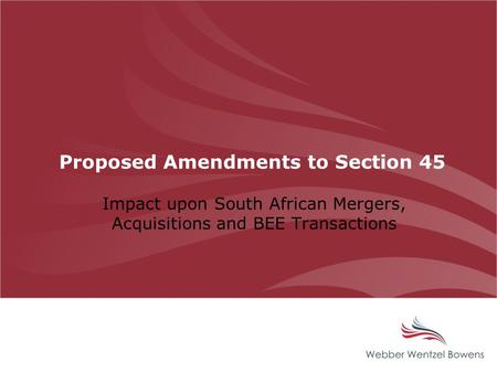 Proposed Amendments to Section 45 Impact upon South African Mergers, Acquisitions and BEE Transactions.