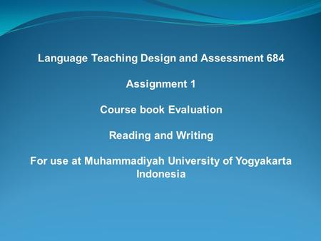 Language Teaching Design and Assessment 684 Assignment 1 Course book Evaluation Reading and Writing For use at Muhammadiyah University of Yogyakarta Indonesia.