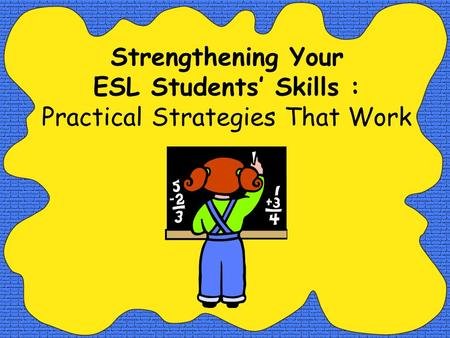 Strengthening Your ESL Students' Skills : Practical Strategies That Work.