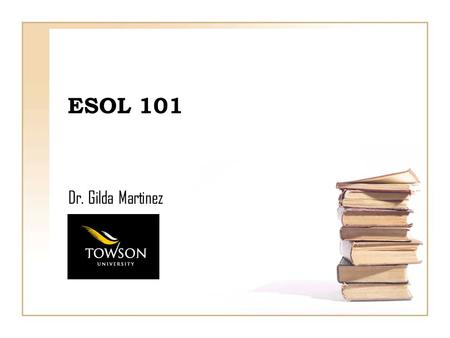 ESOL 101 Dr. Gilda Martinez. Myths or Realities About ELL? 1.Most ELL children were born outside of the U.S. 2.Learning a second language is entirely.
