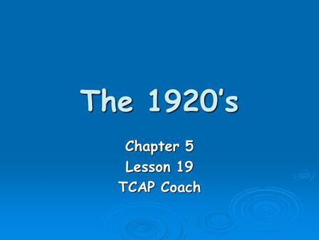 The 1920's Chapter 5 Lesson 19 TCAP Coach. The 1920's  Quality of life in the US improved following WWI. Factories increased production to satisfy a.
