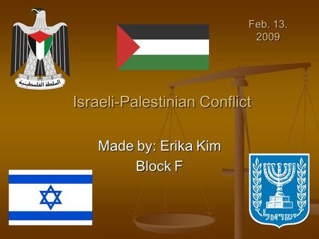 Israeli-Palestinian Conflict Made by: Erika Kim Block F Feb. 13. 2009.