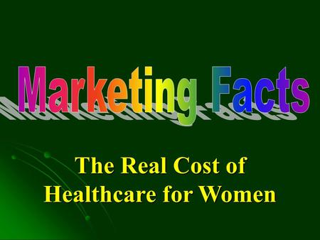 The Real Cost of Healthcare for Women. The Real Cost of Healthcare Inflation 2004 Kaiser Family Foundation Women & Healthcare, a National Profile 27%