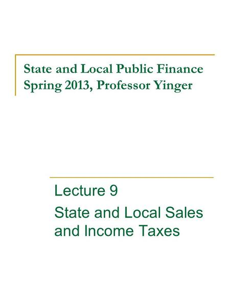 State and Local Public Finance Spring 2013, Professor Yinger Lecture 9 State and Local Sales and Income Taxes.