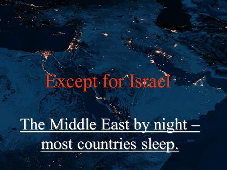 The Middle East by night – most countries sleep. Except for Israel.