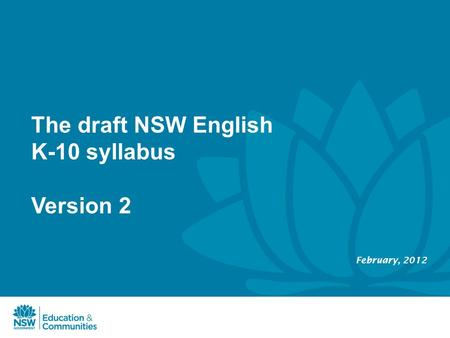 The draft NSW English K-10 syllabus Version 2 February, 2012.