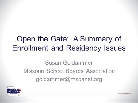 Open the Gate: A Summary of Enrollment and Residency Issues Susan Goldammer Missouri School Boards' Association