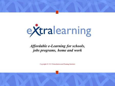 Copyright © 2005. Remediation and Training Institute. Affordable e-Learning for schools, jobs programs, home and work.