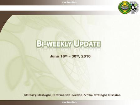-Unclassified- Military-Strategic Information Section // The Strategic Division June 16 th – 30 th, 2010.
