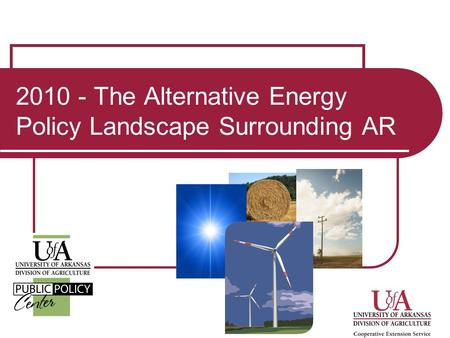 2010 - The Alternative Energy Policy Landscape Surrounding AR.