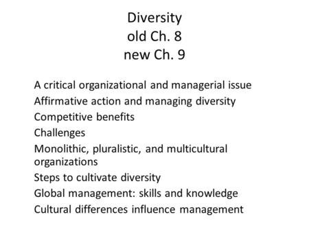 Diversity old Ch. 8 new Ch. 9 A critical organizational and managerial issue Affirmative action and managing diversity Competitive benefits Challenges.