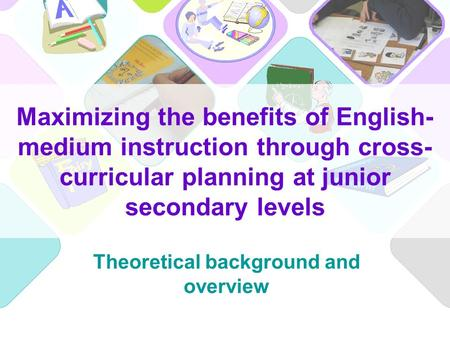 Maximizing the benefits of English- medium instruction through cross- curricular planning at junior secondary levels Theoretical background and overview.