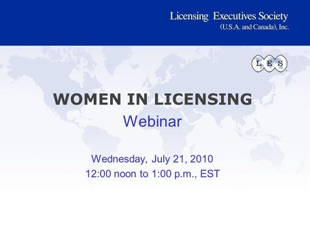WOMEN IN LICENSING Webinar Wednesday, July 21, 2010 12:00 noon to 1:00 p.m., EST.