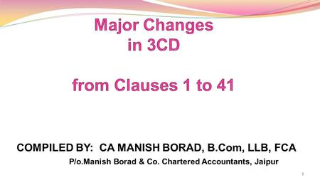 COMPILED BY: CA MANISH BORAD, B.Com, LLB, FCA P/o.Manish Borad & Co. Chartered Accountants, Jaipur 1.