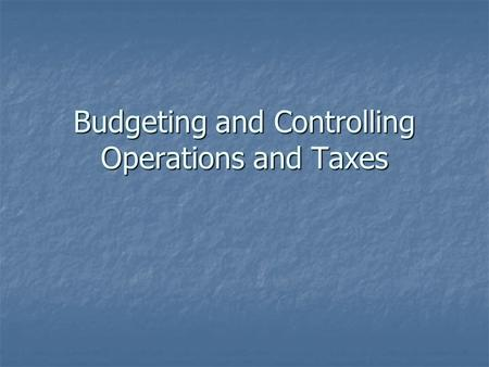Budgeting and Controlling Operations and Taxes. Control Financial Planning  Operating System Financial Planning  Operating System Steps Steps Set performance.