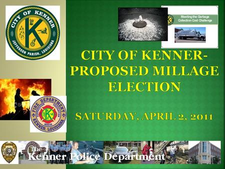 Kenner residents are being asked to consider the following:  8 mills-Police Department Operations 10 year 8-mill tax for salaries and benefits of the.