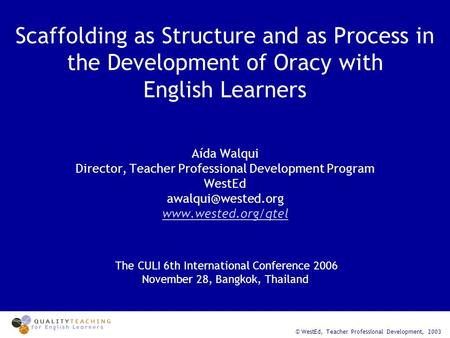 Scaffolding as Structure and as Process in the Development of Oracy with English Learners Aída Walqui Director, Teacher Professional Development Program.