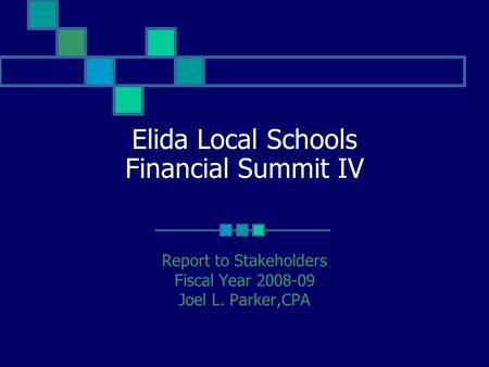 Elida Local Schools Financial Summit IV Report to Stakeholders Fiscal Year 2008-09 Joel L. Parker,CPA.