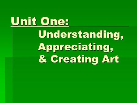 Unit One: Understanding, Appreciating, & Creating Art.