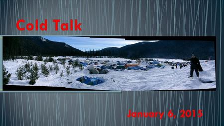 January 6, 2015. Who – Venturers, Rovers, Rangers and Link (Don't forget your advisors) What – Winter Camp Where – Manning Park Cambie Creek When –