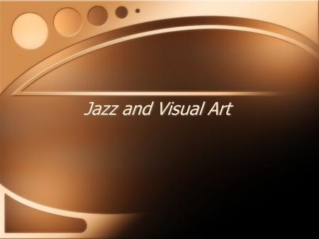 Jazz and Visual Art. Abstractionism Abstractionism - What is it? Abstract art is now generally understood to mean art that does not depict objects in.