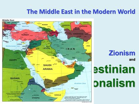 The Middle East in the Modern World Zionism and Palestinian Nationalism.