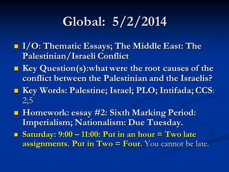 Global: 5/2/2014 I/O: Thematic Essays; The Middle East: The Palestinian/Israeli Conflict I/O: Thematic Essays; The Middle East: The Palestinian/Israeli.