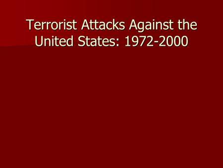Terrorist Attacks Against the United States: 1972-2000.