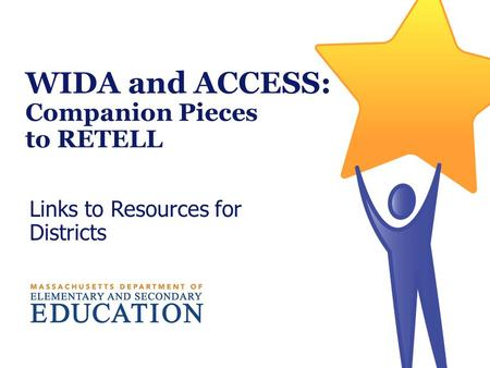 WIDA and ACCESS: Companion Pieces to RETELL Links to Resources for Districts.