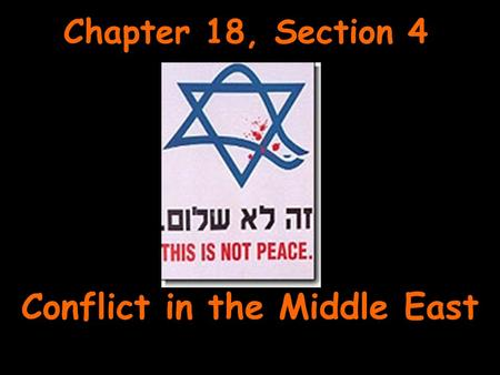 Chapter 18, Section 4 Conflict in the Middle East.