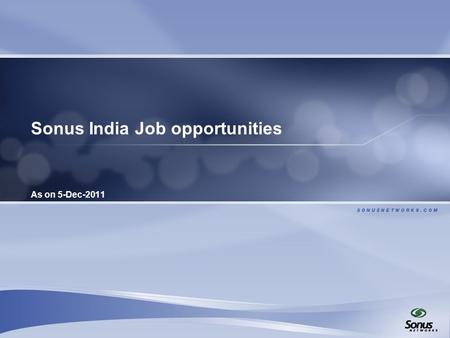 Sonus India Job opportunities As on 5-Dec-2011. 2 IOT Positions Code – IOT Automation Years of experience – 2- 5 years Responsibilities:  Independently.