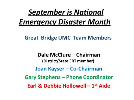 September is National Emergency Disaster Month Great Bridge UMC Team Members Dale McClure – Chairman (District/State ERT member) Joan Kayser – Co-Chairman.