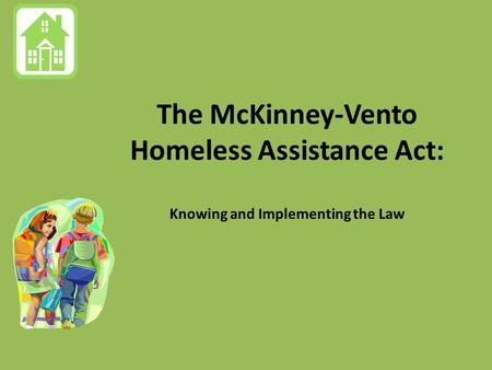 The McKinney-Vento Homeless Assistance Act: Knowing and Implementing the Law.