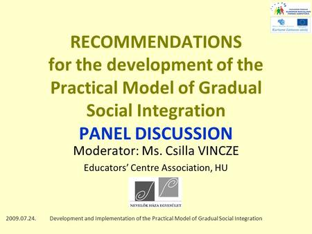 2009.07.24.Development and Implementation of the Practical Model of Gradual Social Integration RECOMMENDATIONS for the development of the Practical Model.