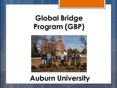 Global Bridge Program (GBP) Auburn University. Purpose : Normally, to be admitted to an undergraduate degree program, an international student must have: