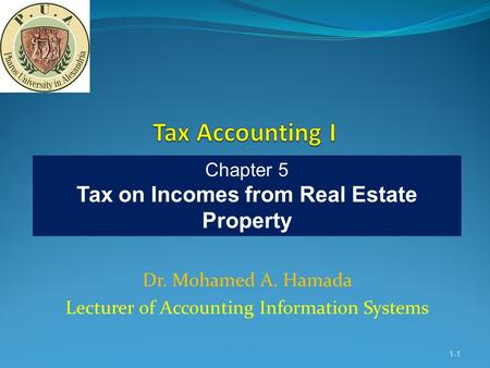 Dr. Mohamed A. Hamada Lecturer of Accounting Information Systems 1-1 Chapter 5 Tax on Incomes from Real Estate Property.