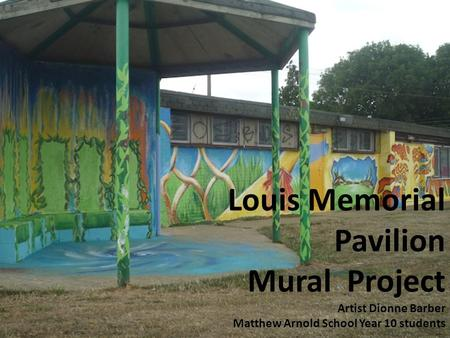 Louis Memorial Pavilion Mural Project Artist Dionne Barber Matthew Arnold School Year 10 students.