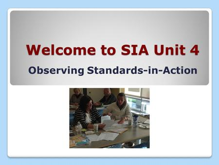 Welcome to SIA Unit 4 Observing Standards-in-Action.