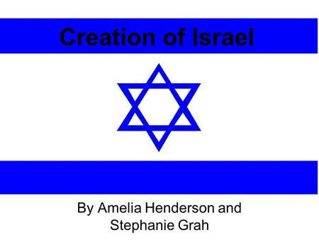 Creation of Israel By Amelia Henderson and Stephanie Grah.