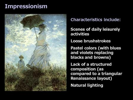 Characteristics include: Scenes of daily leisurely activities Loose brushstrokes Pastel colors (with blues and violets replacing blacks and browns) Lack.