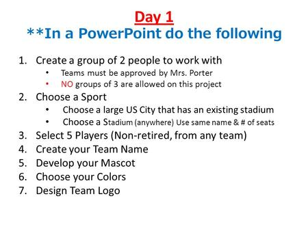 Day 1 **In a PowerPoint do the following 1.Create a group of 2 people to work with Teams must be approved by Mrs. Porter NO groups of 3 are allowed on.