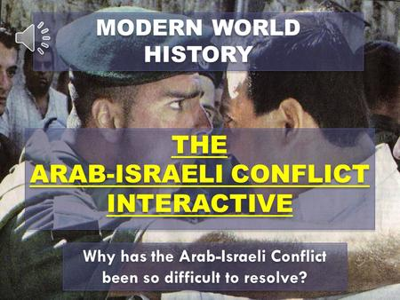 modern history arab israeli conflict Year 12 modern history: arab israeli conflict students will be critical with the value positions and consequent actions of others in both the past and the present which have been contrary to the principles outlined in the bible.