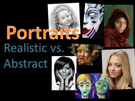 Portraits Realistic vs. Abstract