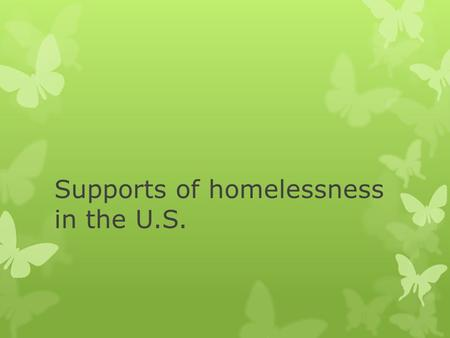 Supports of homelessness in the U.S.. Discussion questions  Should we help homeless people? ( Do you for or against to help homeless people?)  What.