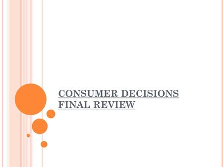 CONSUMER DECISIONS FINAL REVIEW. 1. Define values and give an example. Principle or qualities that you find worthwhile or desirable 2.Define goal. Something.