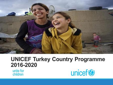 UNICEF Turkey Country Programme 2016-2020. What is the CP?  A proposal describes UNICEF's engagement in Turkey.  UNICEF country office, through the.