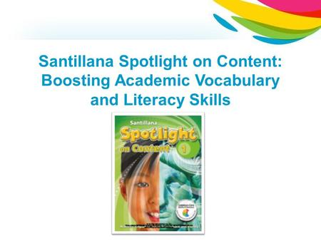 Santillana Spotlight on Content: Boosting Academic Vocabulary and Literacy Skills.