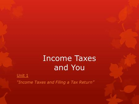 "Unit 1 ""Income Taxes and Filing a Tax Return"""